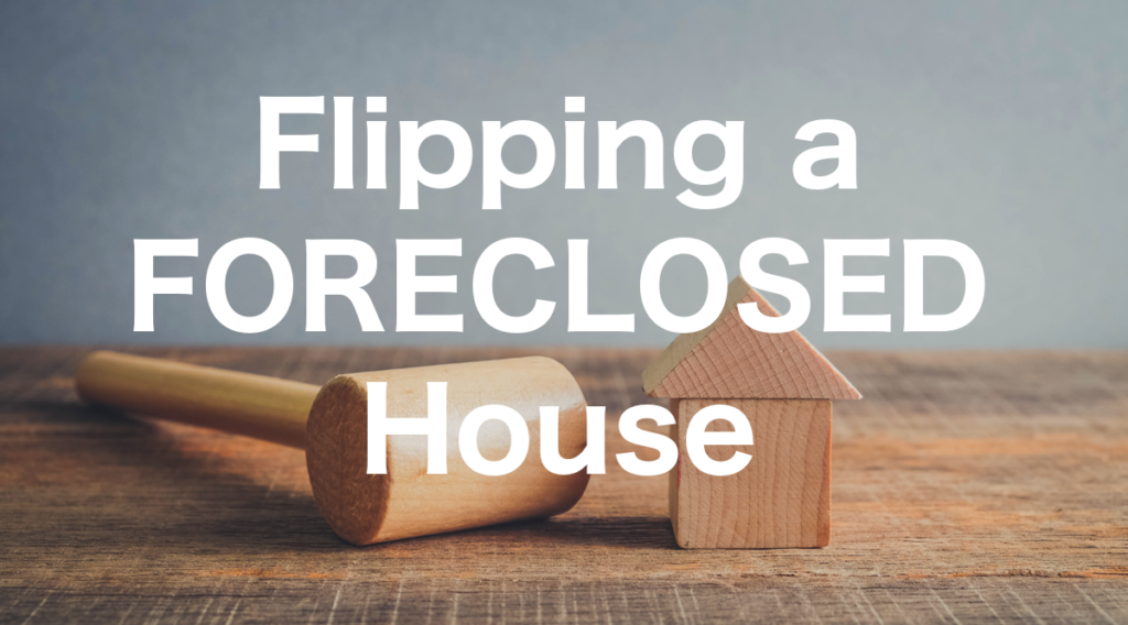 Flipping a Foreclosed House