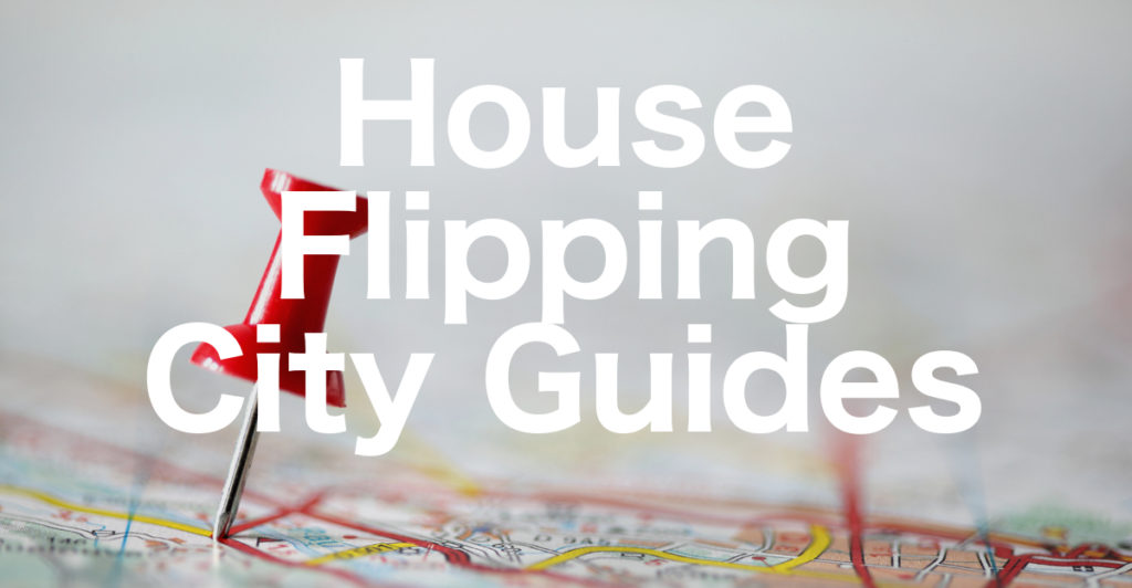 House Flipping City Guides