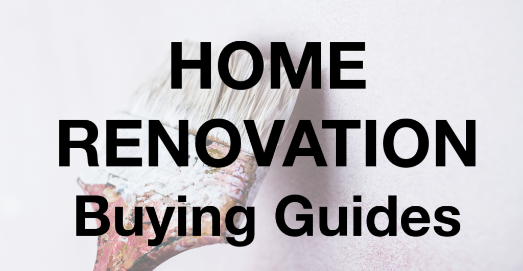 Home Renovation Buying Guides and Reviews