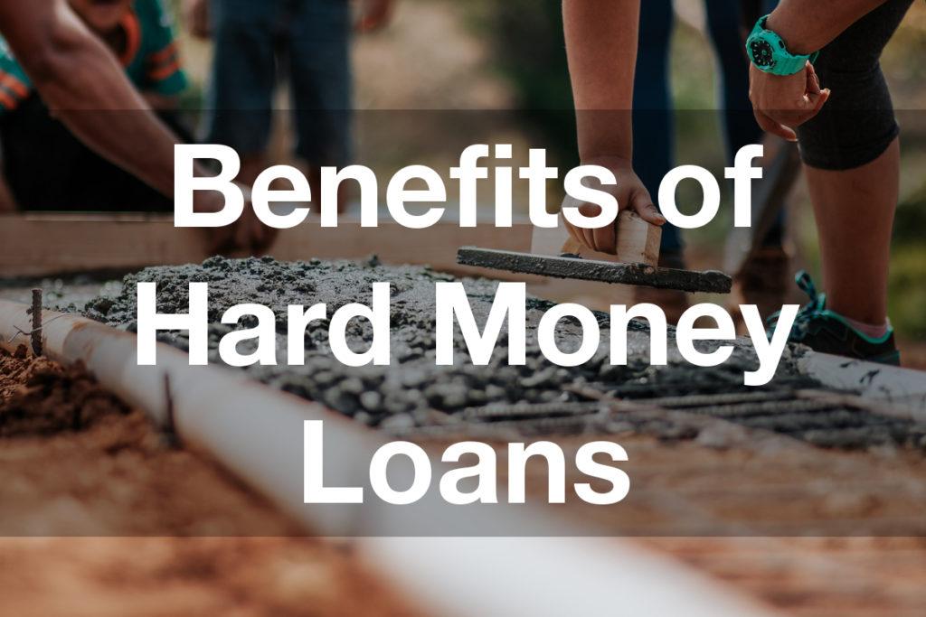 Benefits of Hard Money Loans