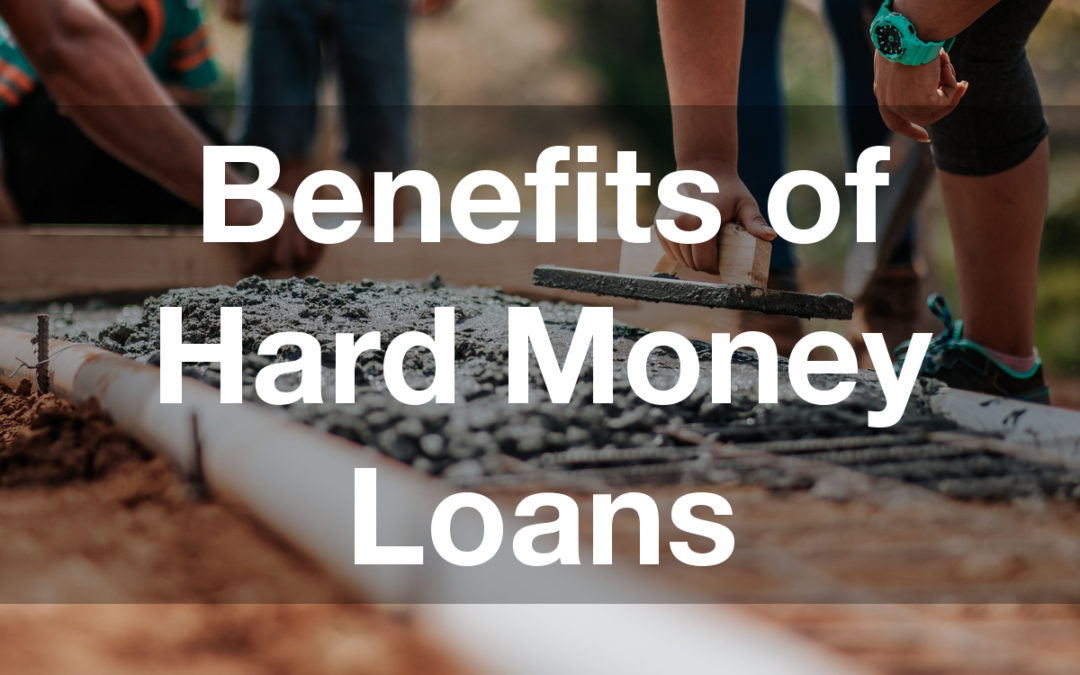 21 Benefits of Hard Money Loans