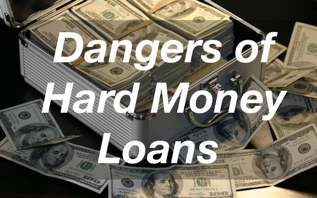 Dangers of Hard Money Loans