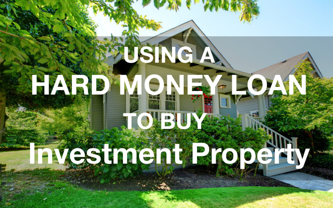 How To Use a Hard Money Loan To Buy an Investment Property